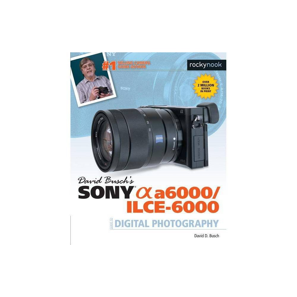 David Buschas Sony Alpha A6000 Ilce 6000 Guide To Digital Photography By Da Digital Photography Books Digital Slr Photography Photography Books For Beginners