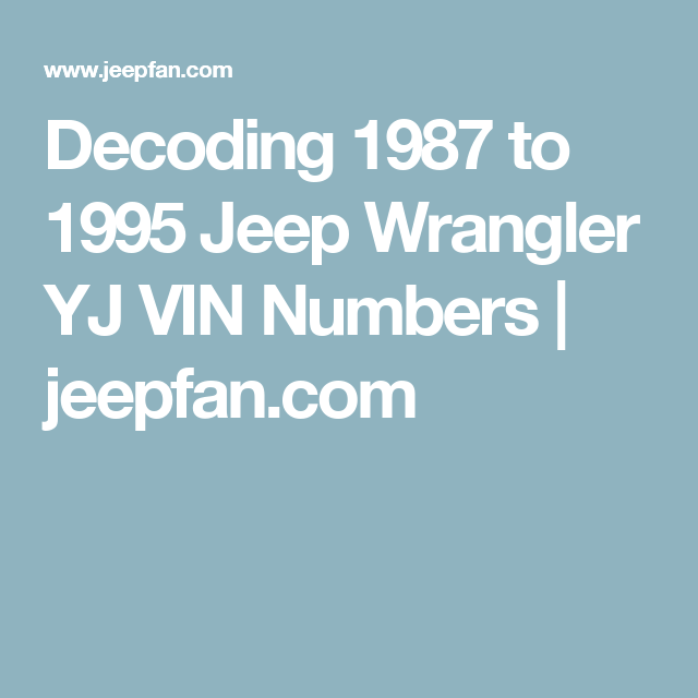 Decoding 1987 To 1995 Jeep Wrangler Yj Vin Numbers Jeep Wrangler Yj Jeep Wrangler Jeep