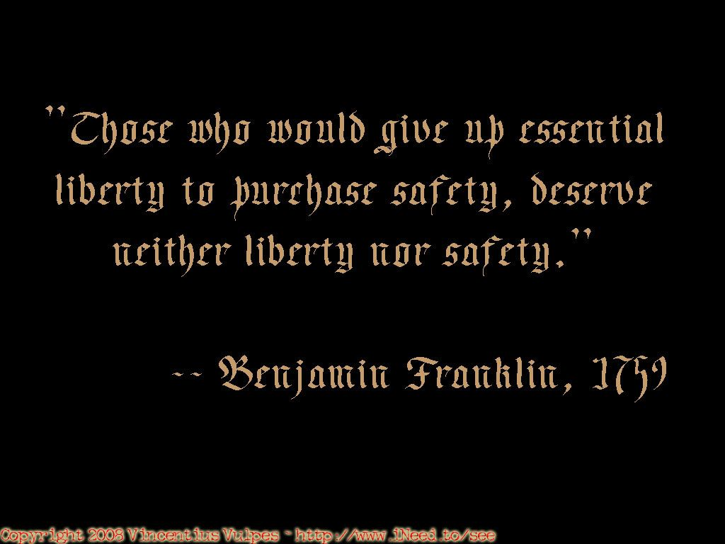 Those Who Would Give Up Essential Liberty To Purchase Safety