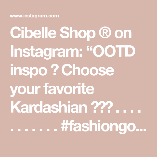 "Cibelle Shop ® on Instagram: ""OOTD inspo 🤩 Choose your favorite Kardashian 🤩👇🏼 . . . . . . . . . . . #fashiongoals #fashionlove #fashionphoto #fashionbeauty #fashionsta…"""