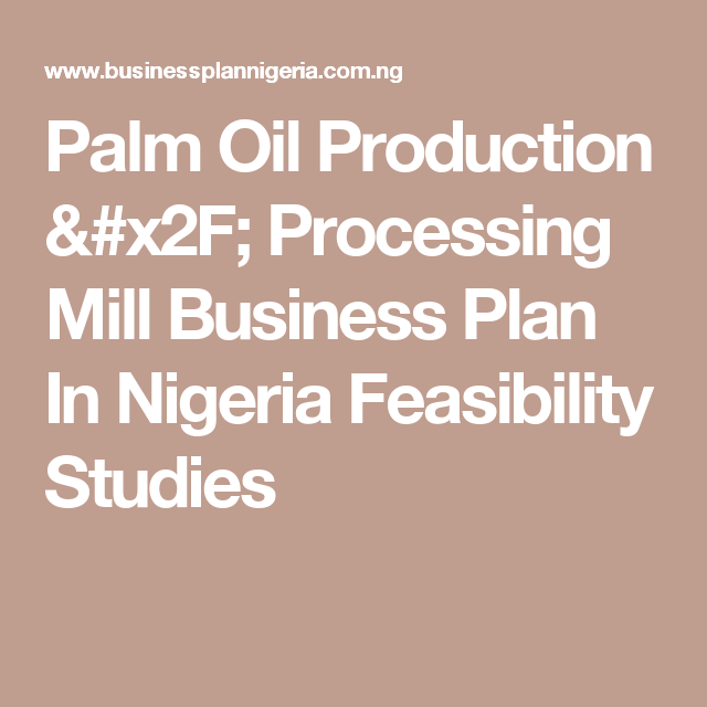 Palm Oil Production  Processing Mill Business Plan In Nigeria