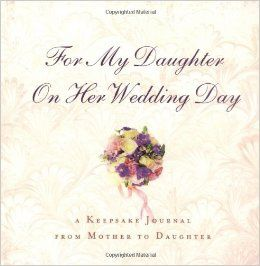 Wedding GiftFor My Daughter On Her Day A Keepsake Journal From Mother To Hardcover By Hyperion