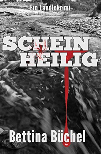 Scheinheilig: Ein Ländlekrimi eBook: Bettina Büchel: Amazon.de: Kindle-Shop