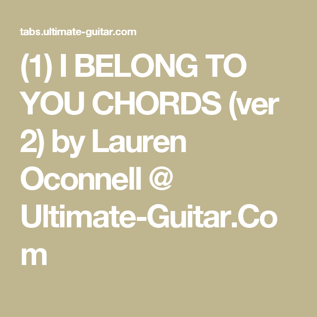 1 I Belong To You Chords Ver 2 By Lauren Oconnell Ultimate