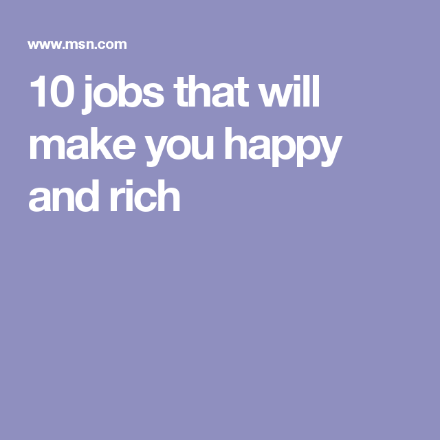 10 jobs that will make you happy and rich