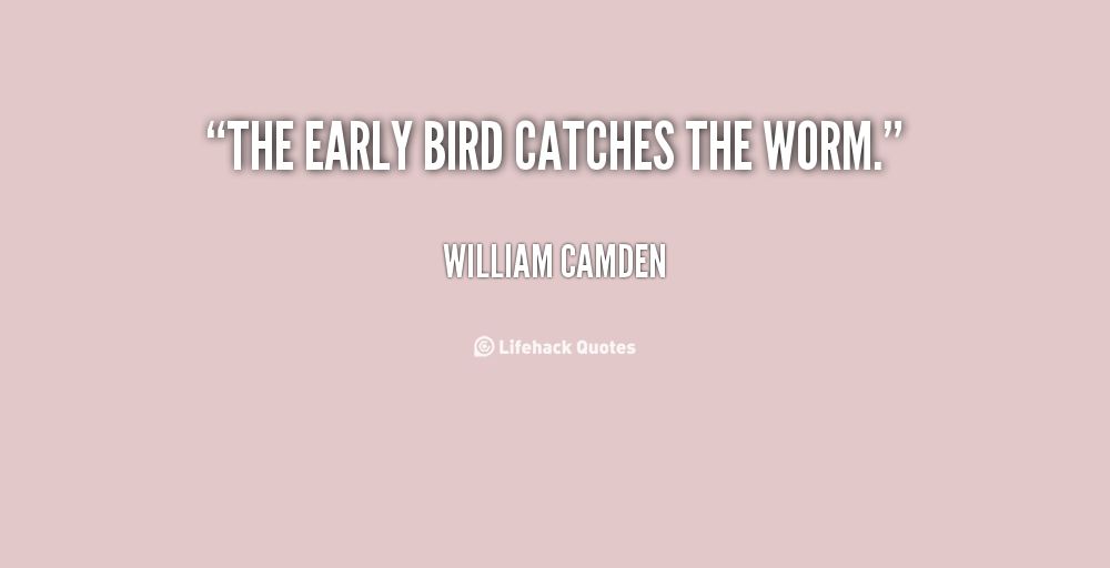 The Early Bird Catches The Worm William Camden At Lifehack Quotes
