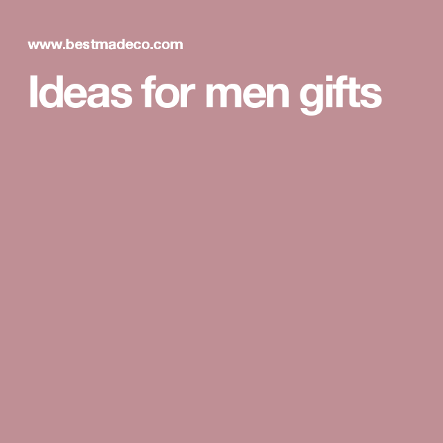 Ideas for men gifts