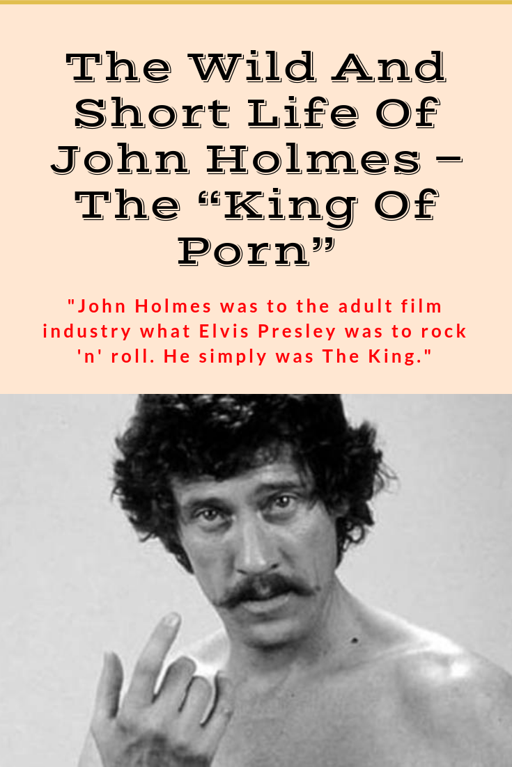 The Wild And Short Life Of John Holmes The King Of Porn Wild Short Life John Holmes King Porn