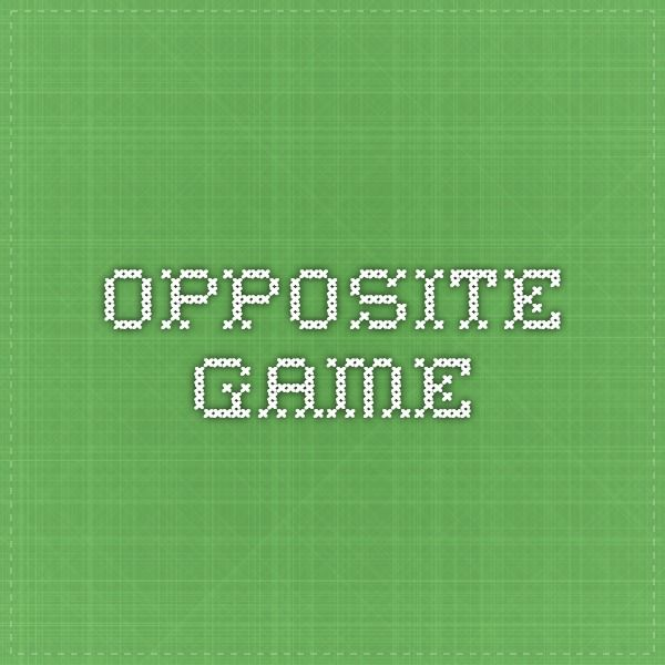 Opposite Game Opposites Game Opposites Games