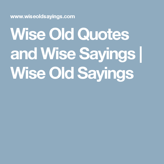 Wise Quotes About Relationships: Wise Old Quotes And Wise Sayings
