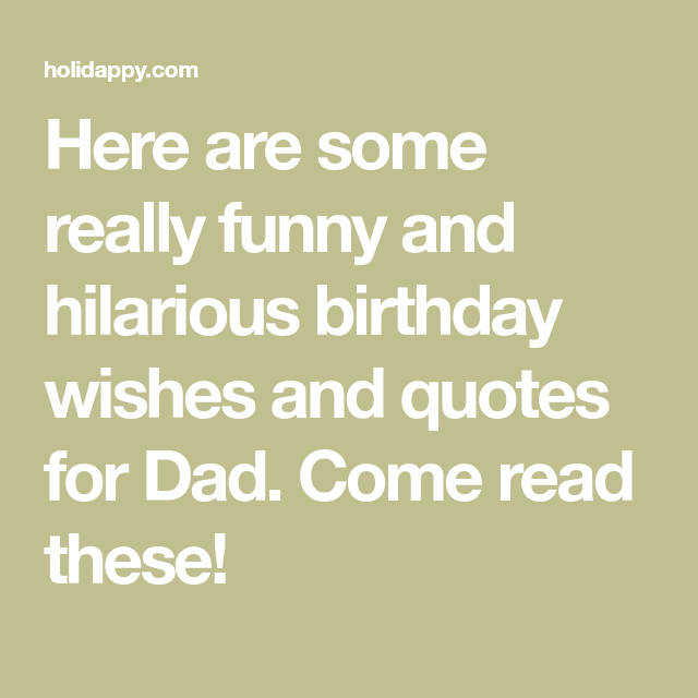 Here Are Some Really Funny And Hilarious Birthday Wishes And Quotes For Dad Come Read These Dad Quotes Birthday Quotes Funny Birthday Wishes Funny