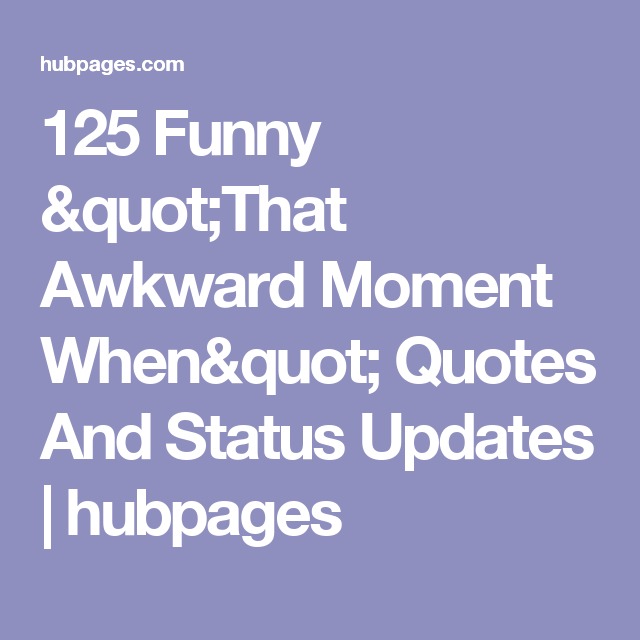 Funny Awkward Moment When Quotes Awkward Moment Quotes Awkward Moments Awkward