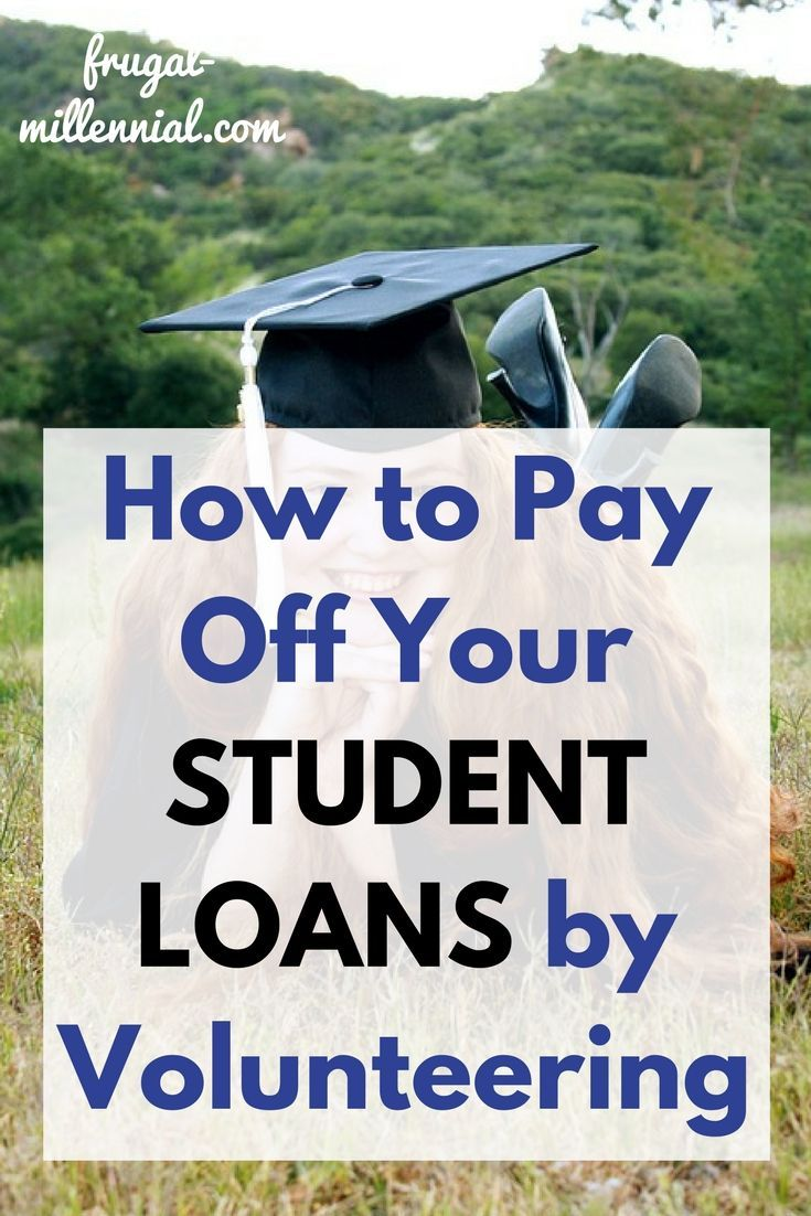 How To Pay Off Your Student Loans By Volunteering Apply For Student Loans Student Loan Repayment Plan Student Loans