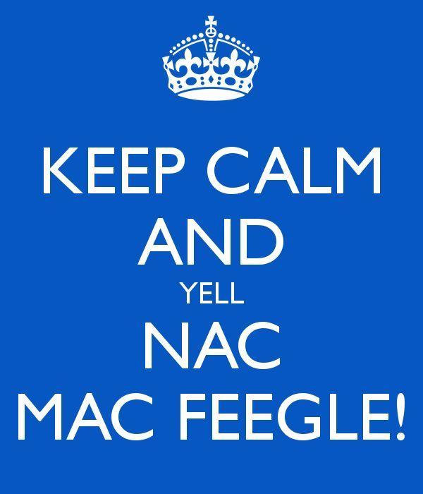 KEEP CALM AND YELL NAC MAC FEEGLE!