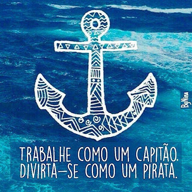"""@instabynina's photo: """"""""Trabalhe como um capitão. Divirta-se como um pirata."""" Boa semana!!! #autordesconhecido #semana #trabalho #frases #citações #sejafeliz #instabynina"""""""