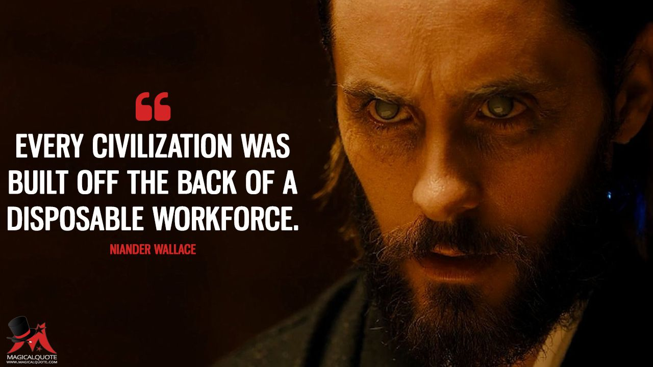 Niander Wallace Every Civilization Was Built Off The Back Of A Disposable Workforce More On Https Www Magica Blade Runner 2049 Blade Runner Runner Quotes