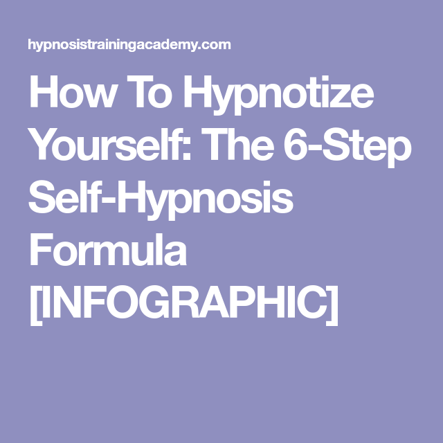 How To Hypnotize Yourself The 6 Step Self Hypnosis Formula Infographic Hypnotize Yourself Hypnosis Hypnotic