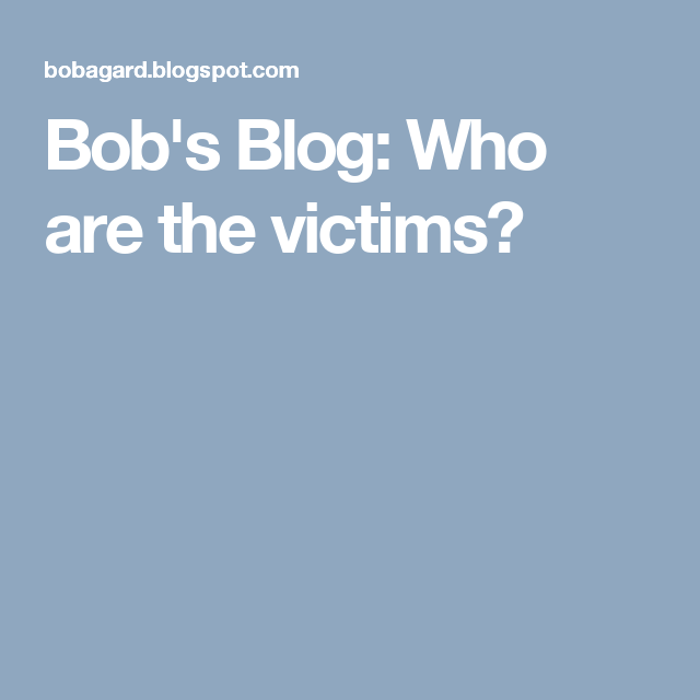 Bob's Blog: Who are the victims?