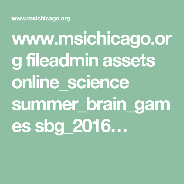 www.msichicago.org fileadmin assets online_science summer_brain_games sbg_2016…