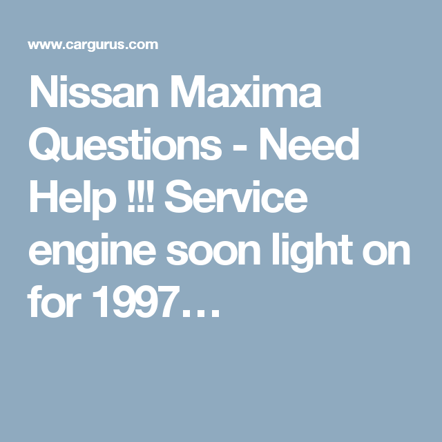 Nissan Maxima Questions   Need Help !!! Service Engine Soon Light On For  1997u2026
