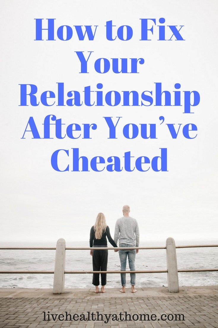 How to Fix Your Relationship After You've Cheated