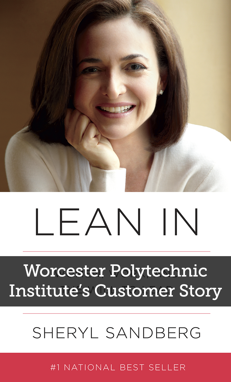 Worcester Polytechnic Institute's Customer Story | Worcester Polytechnic Institute, a private technological university, ordered Lean In: Women, Work, and the Will to Lead to give away to their staff members for employee development.