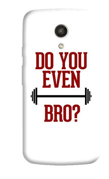 DO YOU EVEN LIFT BRO MOTOROLA MOTO G 2ND GEN CASE  Rs.399.00 33% OFF TODAY
