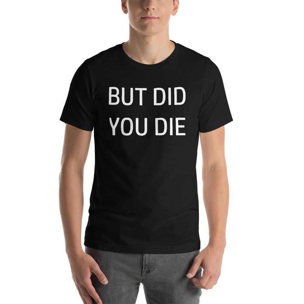 But Did You Die T Shirt Funny Gym Shirt Tumblr Shirt Funny