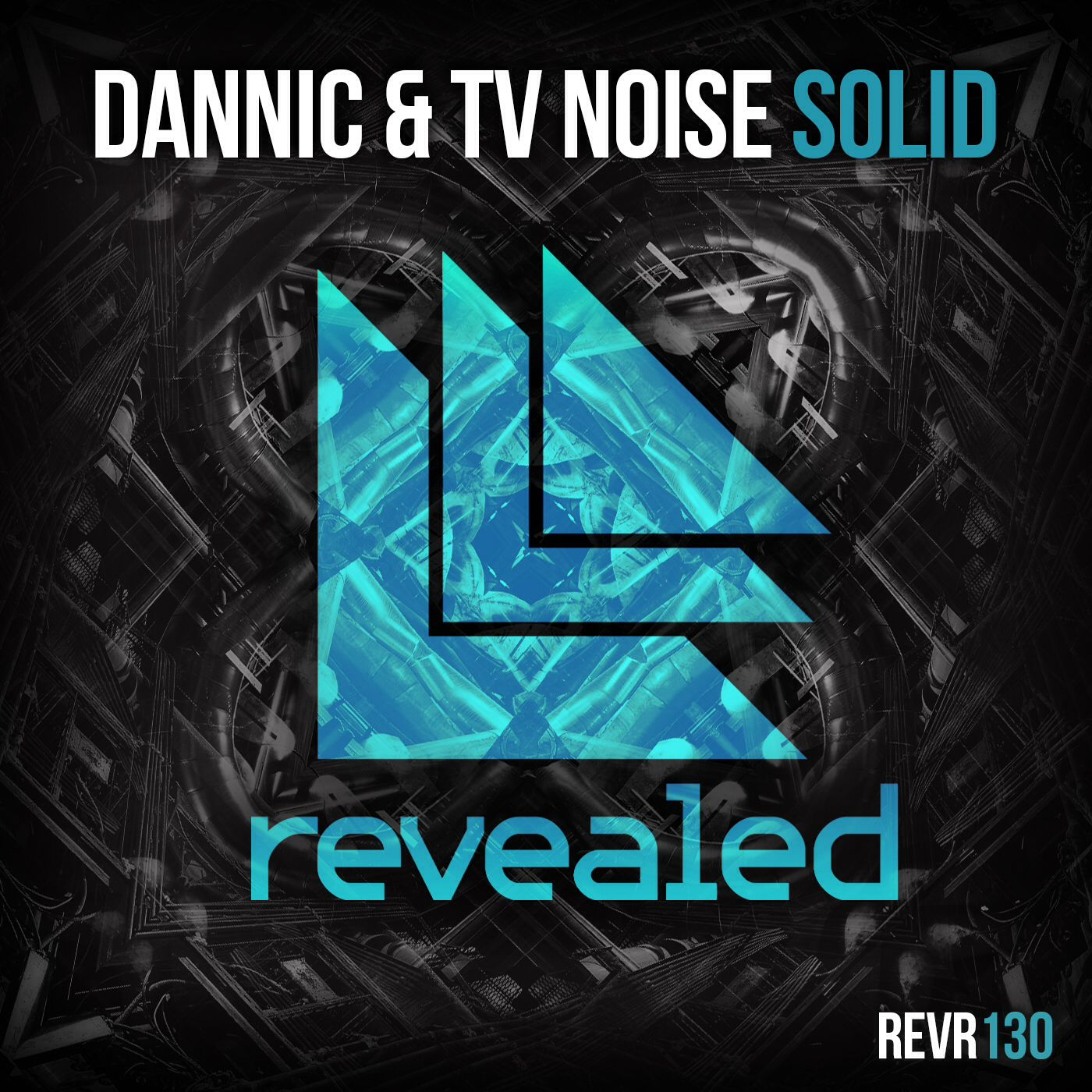 Solid - Dannic & Tv Noise.                            Revealed Recordings REVR130