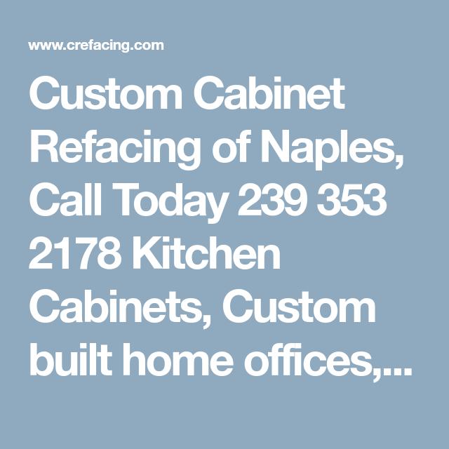 Custom Cabinet Refacing Of Naples, Call Today 239 353 2178 Kitchen Cabinets,  Custom Built Home Offices,DesignerEntertainment Centers, Wet Bars,  Vanities, ...