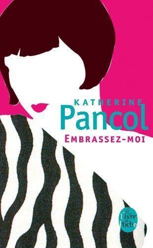 Embrassez Moi Katherine Pancol Amazon Fr Livres Katherine Pancol Livres A Lire Livre