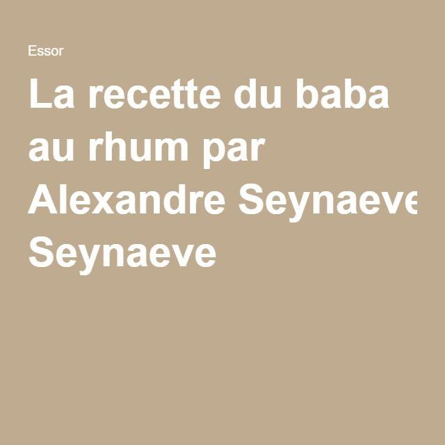 La recette du baba au rhum par Alexandre Seynaeve #babaaurhumrecette