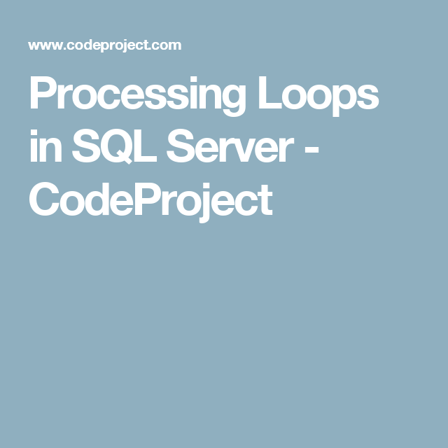 Processing Loops in SQL Server - CodeProject | Programming