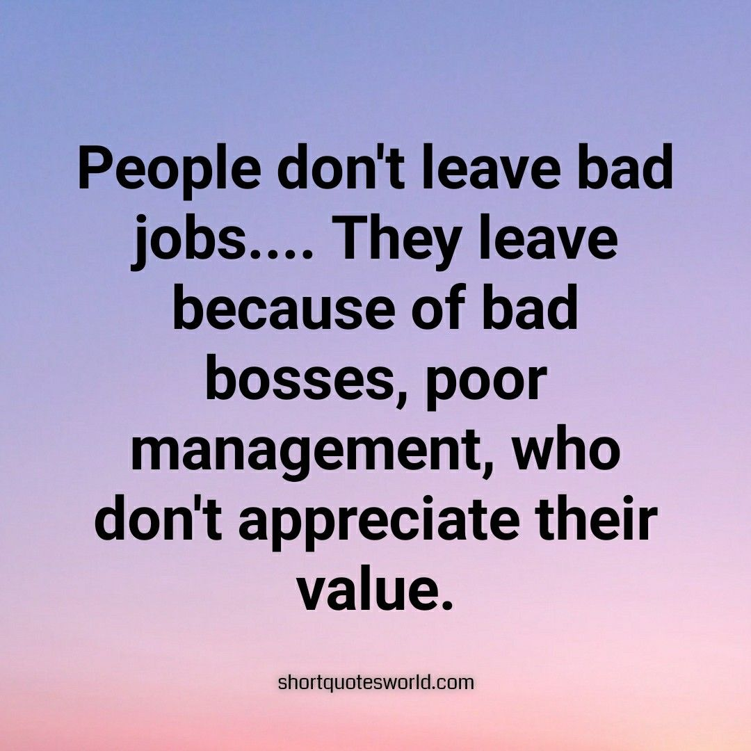 People Don T Leave Bad Job Job Quotes Job Quotes Funny New Job Quotes