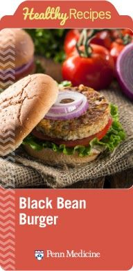 Better Homemade Bean Burgers | Penn Metabolic and Bariatric Surgery Update | Penn Medicine