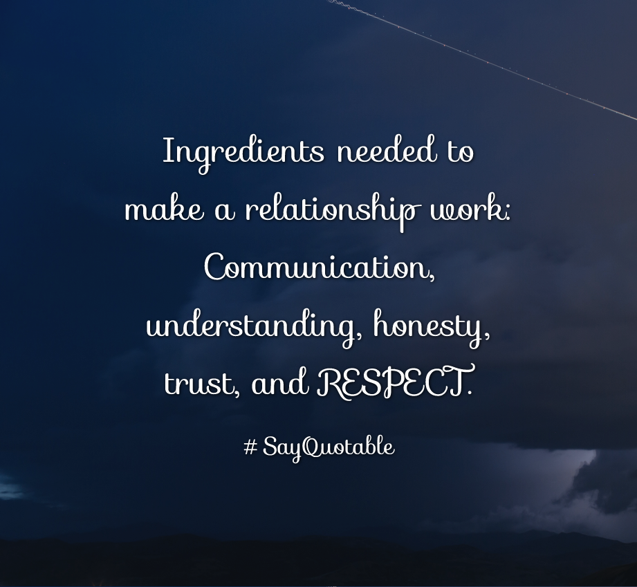 Quote: Ingredients Needed To Make A Relationship Work: Communication,  Understanding, Honesty, Trust, And RESPECT. With Images