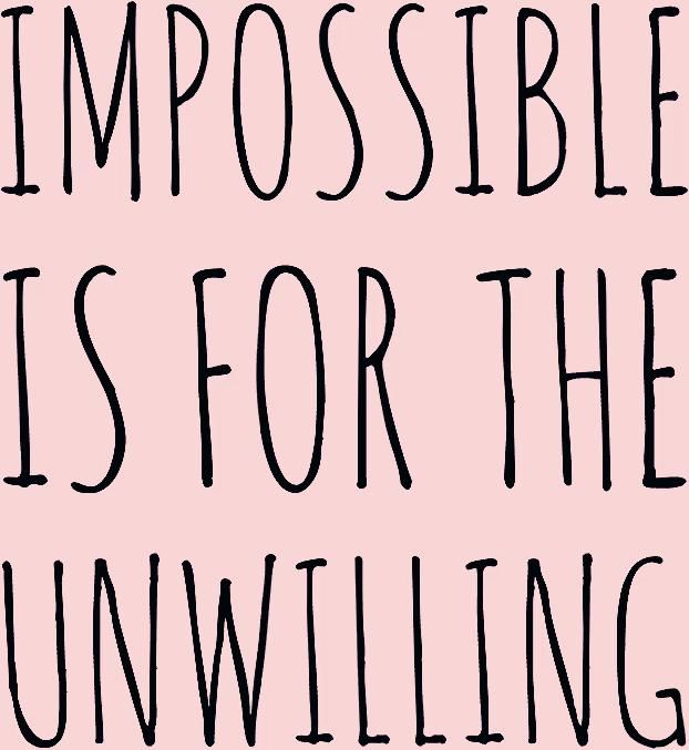 Motivation Monday - Impossible is for the Unwilling