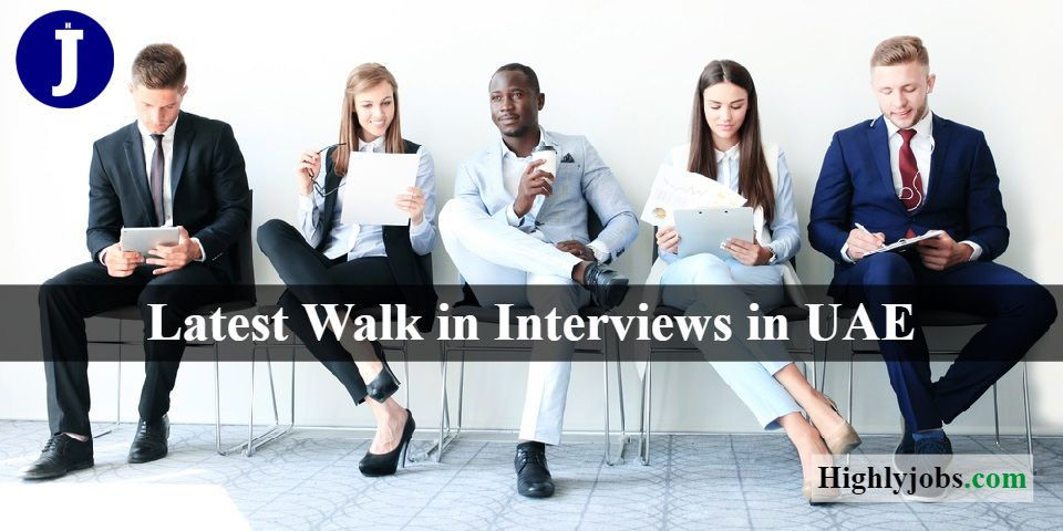 Latest Walk in Interviews in Dubai Tomorrow and UAE Today