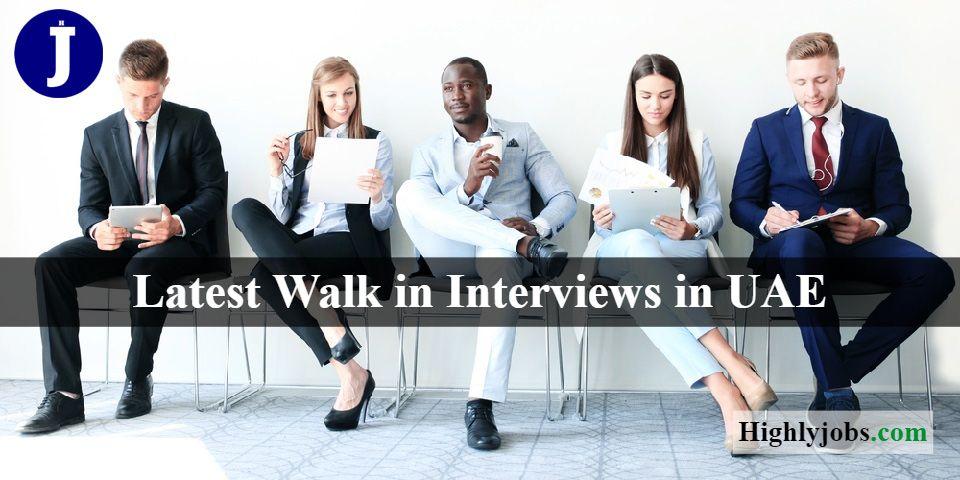 Latest Walk In Interviews In Dubai Tomorrow And Uae Today Interview Dubai Location Uae