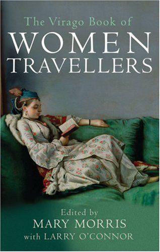 The Virago Book of Women Travellers: Mary Morris, Larry OConnor: 9781860492129: Amazon.com: Books