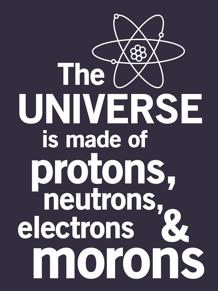The Universe Is Made Of Protons Neutrons Electrons And