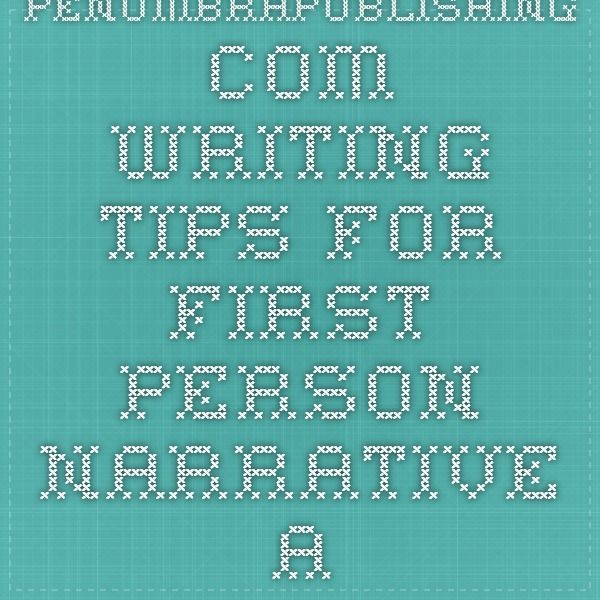 penumbrapublishing.com Writing tips for first person narrative. Arleigh