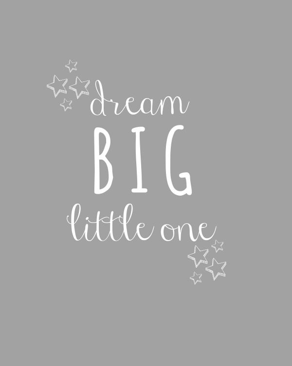 dream-big-little-one-printable.jpg 600×750 piksel