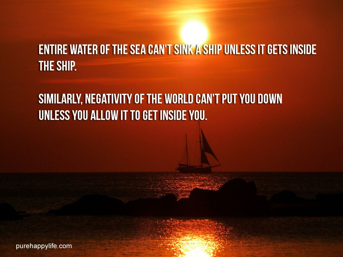 #quotes more on purehappylife.com - Entire water of the sea can't sink a ship unless it gets inside..