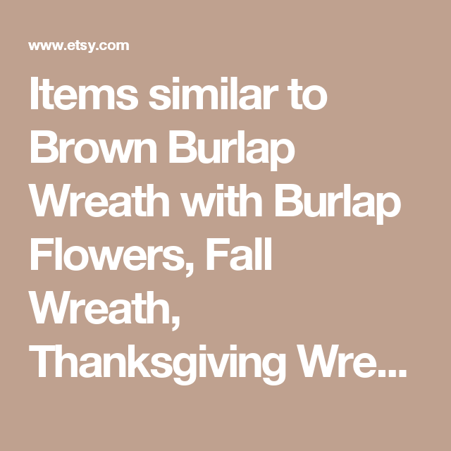 Items similar to Brown Burlap Wreath with Burlap Flowers, Fall Wreath, Thanksgiving Wreath, Home Decor on Etsy