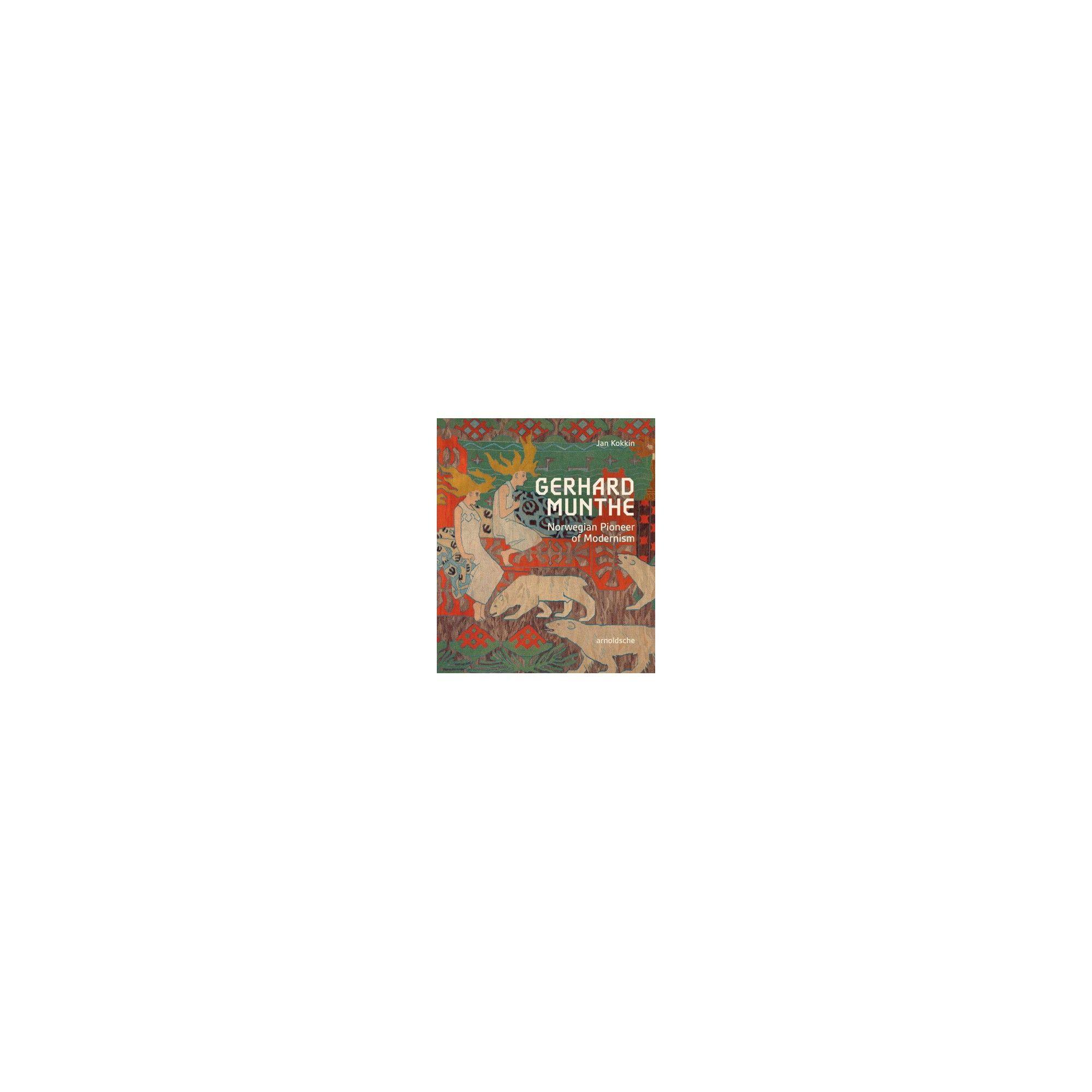 Gerhard Munthe : Norwegian Pioneer of Modernism - by Jan Kokkin (Hardcover)