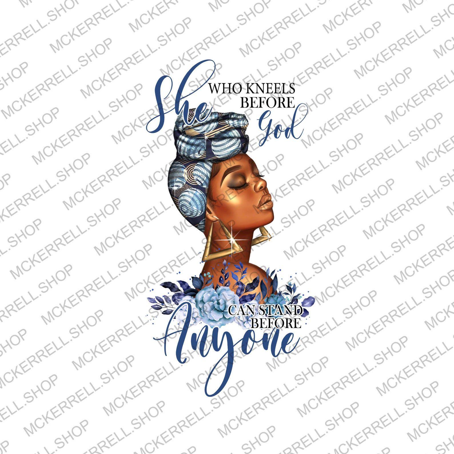 She Who Kneels Before God Can Stand Anyone Black Women Png Christian Png Melanin Png Black Pride Png African Women Black Queen Png In 2021 Black Girl Magic Art Black Love