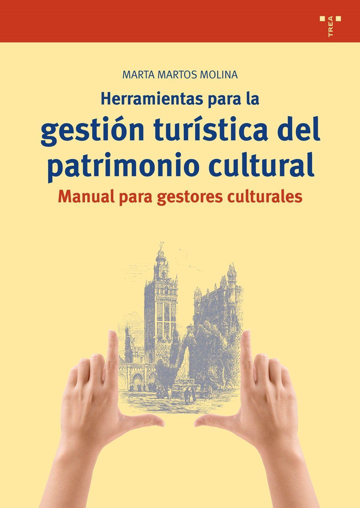 Herramientas para la gestión turística del patrimonio cultural : manual para gestores culturales / Marta Martos Molina. Trea, D.L. 2016