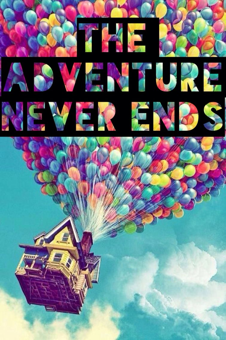 The adventure never ends up movie quote pretty colorful