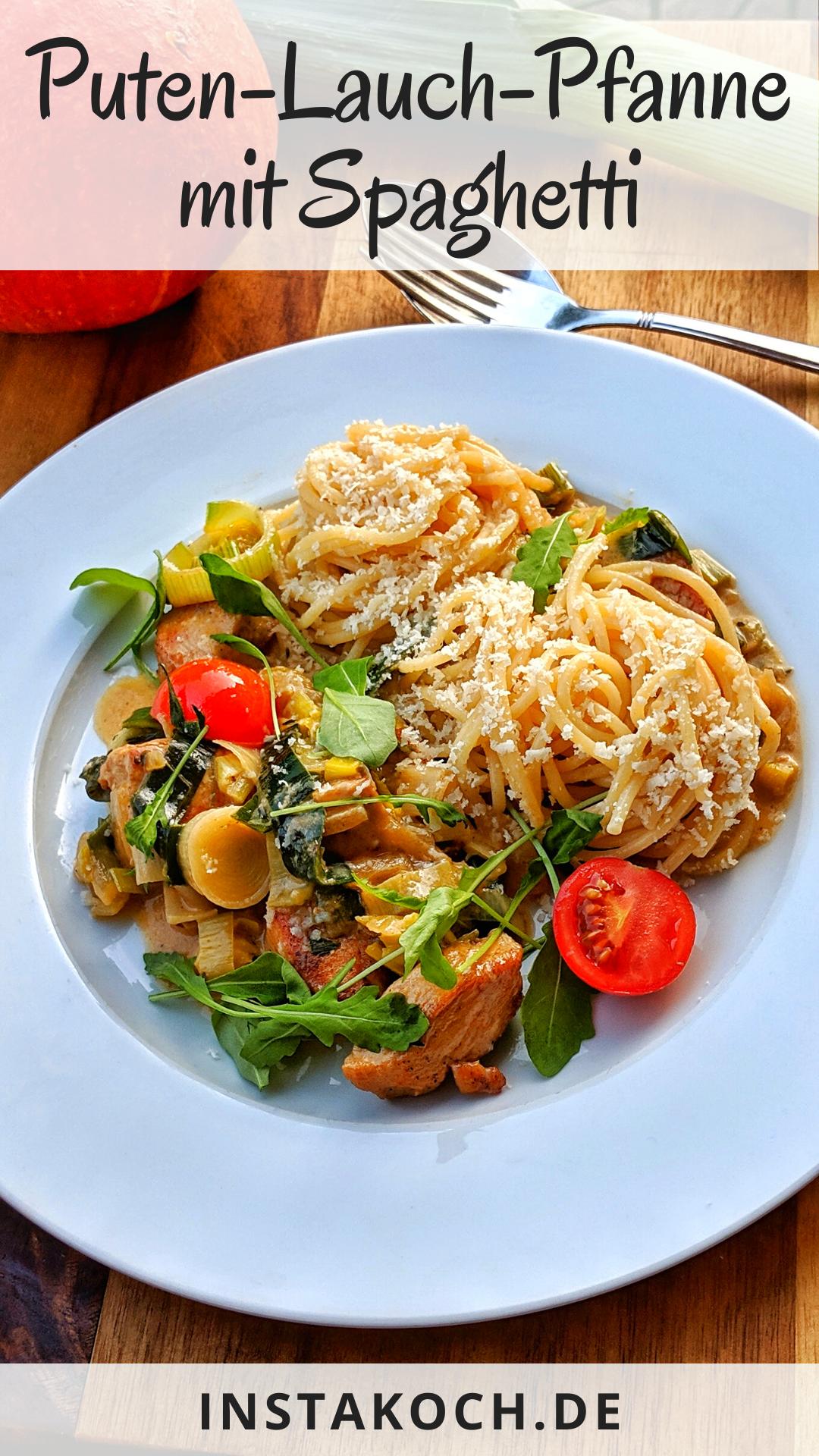Puten Lauch Pfanne mit Spaghetti in cremiger Parmesan-Sahne-Soße - Ein einfaches Rezept
